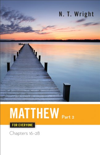 Download Matthew for Everyone, Part 2: Chapters 16-28 (The New Testament for Everyone) ebook