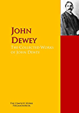 The Collected Works of John Dewey: The Complete Works PergamonMedia (Highlights of World Literature)