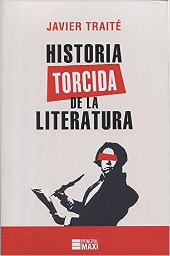 Historia torcida de la Literatura (Principal Maxi): Amazon.es: Traité, Javier: Libros