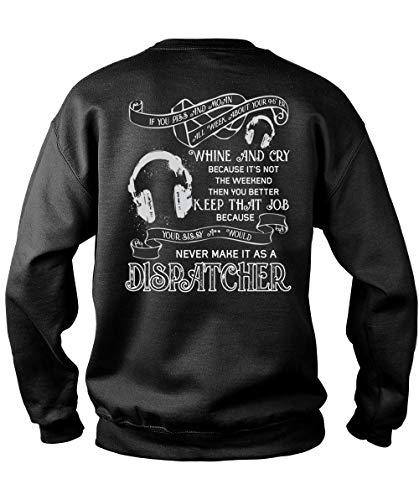 Never Make It As A Dispatcher Sweatshirts, You Better Keep That Job T Shirt-Sweatshirt (XXL, Black)