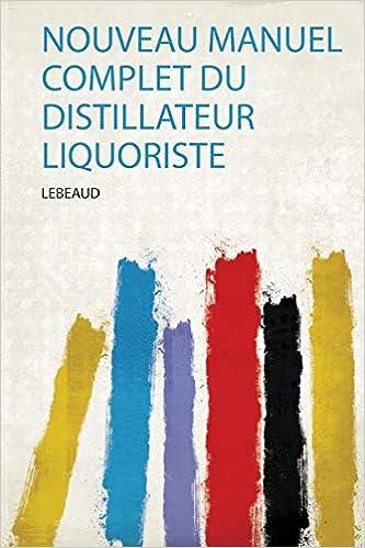 Livre pdf gratuit a telecharger Nouveau Manuel Complet Du Distillateur Liquoriste