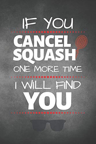 If You Cancel Squash One More Time I Will Find You: Squash Journal & Sport Coaching Notebook Motivation Quotes - Practice Training Diary To Write In ... Coach, School, Player (Squash Notebooks) por Awesome Press