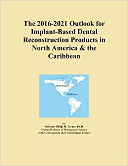 The 2016-2021 Outlook for Implant-Based Dental Reconstruction Products in North America & the Caribbean