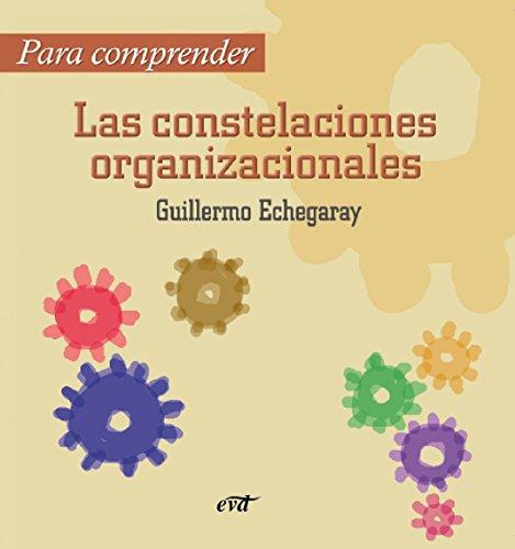 Descargar Libro Para Comprender Las Constelaciones Organizacionales Guillermo Echegaray Inda