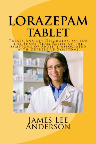 Lorazepam Tablet  Treats Anxiety Disorders  Or For The Short Term Relief Of The Symptoms Of Anxiety Associated With Depressive Symptoms