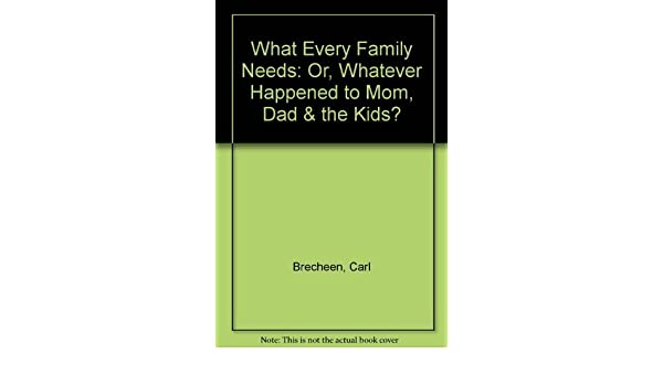What Every Family Needs Or Whatever Happened To Mom Dad The