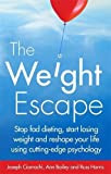 The Weight Escape: Stop Fad Dieting, Start Losing Weight and Reshape Your Life Using Cutting-Edge Psychology