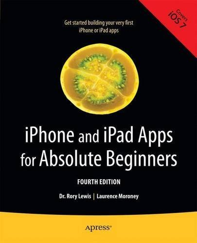 iPhone and iPad Apps for Absolute Beginners 4th edition by Lewis, Rory, Moroney, Laurence (2013) Taschenbuch