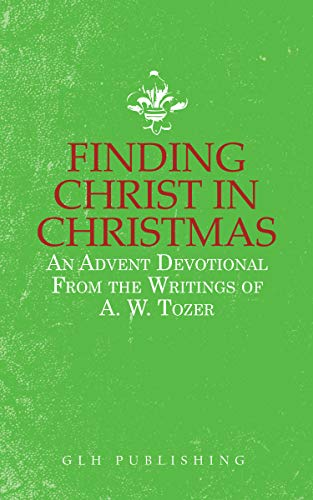 Christ In Christmas.Finding Christ In Christmas An Advent Devotional From The Writings Of Aw Tozer