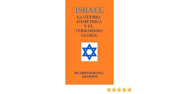 ISRAEL LA GUERRA ASIMÉTRICA Y EL TERRORISMO GLOBAL