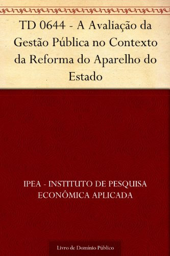 TD 0644 - A Avaliação da Gestão Pública no Contexto da Reforma do Aparelho do Estado