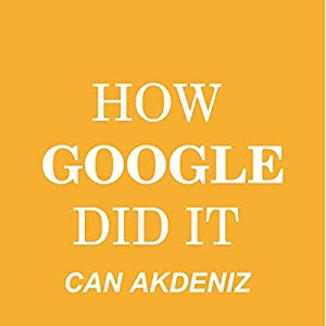 How Google Did It: The Secrets of Google's Massive Success Audiobook