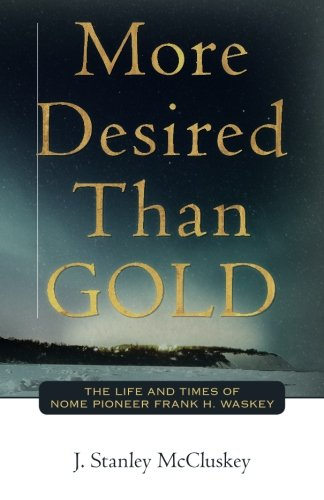 More Desired Than GOLD: The life and times of Nome Pioneer Frank H. Waskey (More Than Gold)