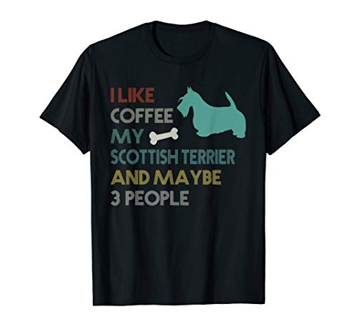I Like Coffee My Scottish Terrier & Maybe 3 People ()