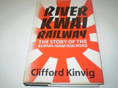 River Kwai Railway: The Story of the Burma-Siam Railroad
