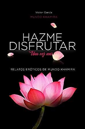 Hazme disfrutar: Excitantes historias eróticas de mujeres modernas (Mundo Khamira nº 1) (Spanish Edition)
