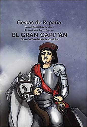 El Gran Capitán: Gonzalo Fernández de Córdoba: 3 Gestas de España: Amazon.es: Cuenca López, Manuel Ángel, Cuenca López, Gloria: Libros