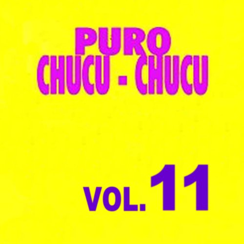 ... Puro Chucu Chucu Volume 11