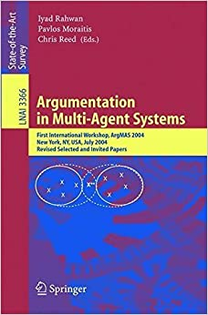 Book Argumentation in Multi-Agent Systems: First International Workshop, ArgMAS 2004, New York, NY, USA, July 19, 2004, Revised Selected and Invited Papers (Lecture Notes in Computer Science) (2008-06-13)