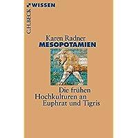 Mesopotamien: Die frühen Hochkulturen an Euphrat und Tigris