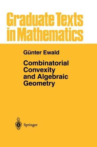 (Combinatorial Convexity and Algebraic Geometry (Graduate Texts in Mathematics))