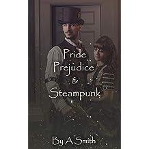 Pride, Prejudice, & Steampunk (Classical Steampunk Book 1)