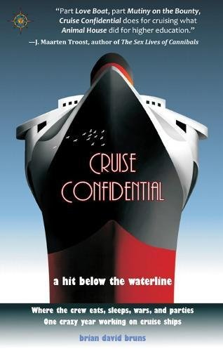 Cruise Confidential: A Hit Below the Waterline: Where the Crew Lives, Eats, Wars, and Parties -- One Crazy Year Working on (Travelers' Tales)