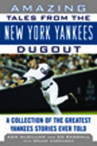 Surprising Tales from the New York Yankees Dugout: A Collection of the Greatest Yankees Stories Ever Told (Tales from the Team)