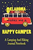 Oklahoma Makes Me A Happy Camper: A Camping And Hiking Journal Notebook For Recording Campsite and Hiking Information Open Format Suitable For Travel ... Field Notes. 114 pages 6 by 9 Convenient Size