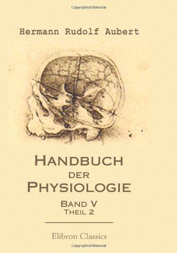Handbuch der Physiologie: Bearbeitet von H. Aubert u. a. Herausgegeben von Dr. L. Hermann. Band 5, Theil 2, Lieferung 1: Chemie der Verdauungssäfte ... und Fortpflanzungsapparate (German Edition) pdf epub