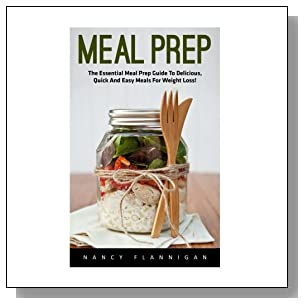 Meal Prep: The Essential Meal Prep Guide To Delicious, Quick And Easy Meals For Weight Loss! (Healthy Eating, Meal Preparation, Meal planning)