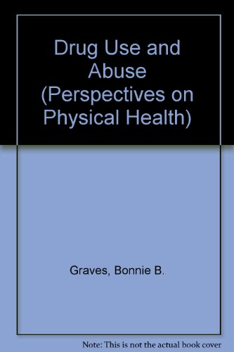 Drug Use and Abuse (Perspectives on Physical Health)