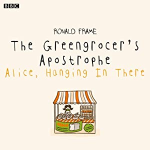 The Greengrocer's Apostrophe: Alice Hanging in There (BBC Radio 4: Afternoon Reading) Radio/TV Program