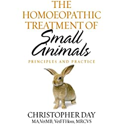 The Homeopathic Treatment of Small Animals: Principles and Practice