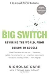 The Big Switch: Rewiring the World, from Edison to Google by Carr, Nicholas (2009) Paperback Paperback
