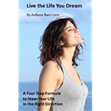 Live the Life You Dream: A Four Step Formula to Steer Your Life in the Right Direction
