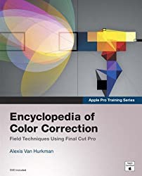 Apple Pro Training Series: Encyclopedia of Color Correction / Field Techniques Using Final Cut Pro by Alexis Van Hurkman (2006-12-20)
