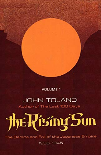 The Rising Sun: The Decline and Fall of the Japanese Empire 1936-1945 Volume One