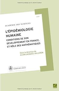 L'épidémiologie humaine : Conditions de son développement en France, et rôle des mathématiques par Alain-Jacques Valleron