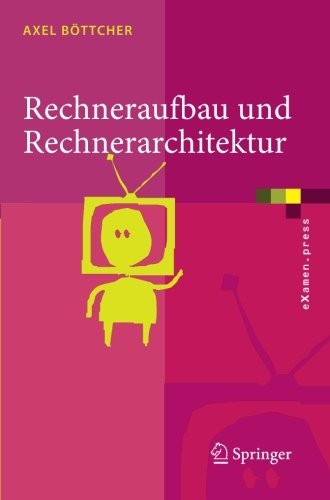 Rechneraufbau und Rechnerarchitektur (eXamen.press) (German Edition) Taschenbuch – 18. September 2006 Axel Bottcher Springer 3540209794 COMPUTERS / Logic Design