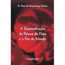 A Desmistificacao da Palavra de Deus e o Fim do Mundo: Evangelico (Portuguese Edition)