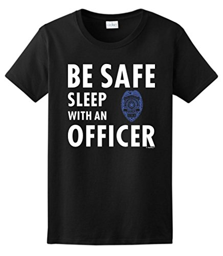 Be Safe Sleep with an Officer, Police Cop Ladies T-Shirt Small Black