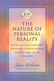 The Nature of Personal Reality: Specific, Practical Techniques for Solving Everyday Problems and Enriching the Life You Know (Roberts, Jane)