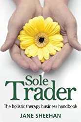 Sole Trader: The Holistic Therapy Business Handbook