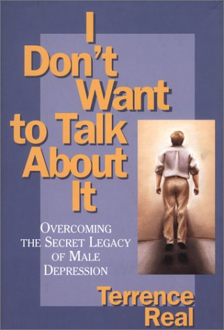 I Don't Want to Talk About It: Overcoming the Secret Legacy of Male Depression (Best Way To Make A Collage)