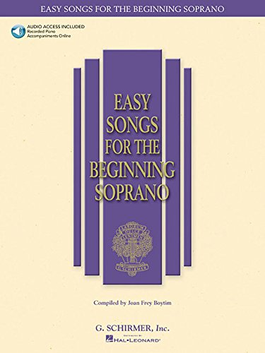 Soprano Sheet Music - Easy Songs for the Beginning Soprano: With online audio piano accompianment (Easy Songs for Beginning Singers)