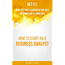 Get I.T.! How to Start a Career in the New Information Technology: How to Start as a Business Analyst