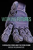 img - for Working Futures: 14 Speculative Stories About The Future Of Work book / textbook / text book