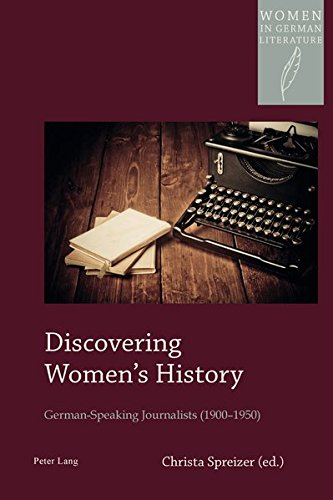 Discovering Women's History: German-Speaking Journalists (1900–1950) (Women, Gender and Sexuality in German Literature and Culture) by Peter Lang AG, Internationaler Verlag der Wissenschaften