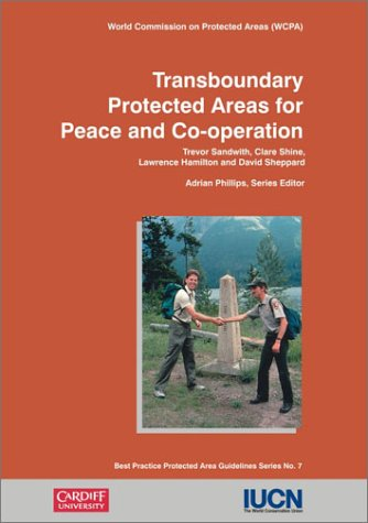 Transboundary Protected Areas for Peace and Co-operation: Based On The Proceedings Of Workshops Held In Bormio (1998) An